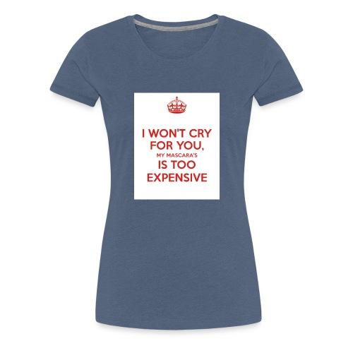 I won't cry for you Mug - Women's Premium T-Shirt