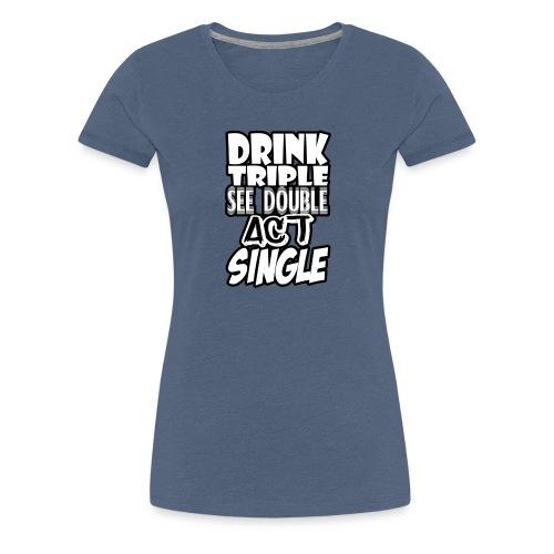 Drink Triple - Women's Premium T-Shirt