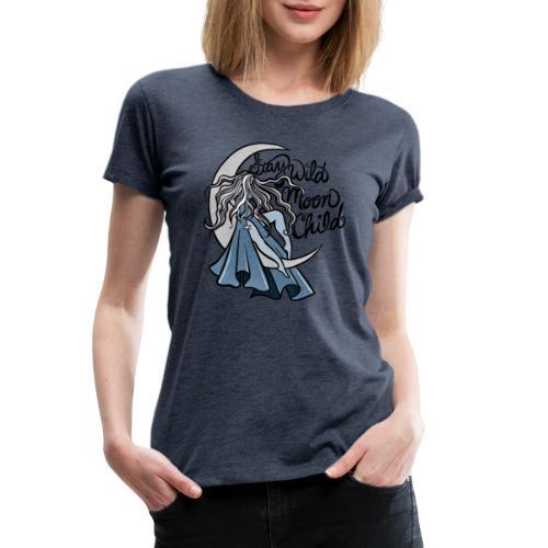 Stay Wild Moon Child - Women's Premium T-Shirt