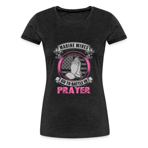 Marine Wives Go to Battle in Prayer - Women's Premium T-Shirt