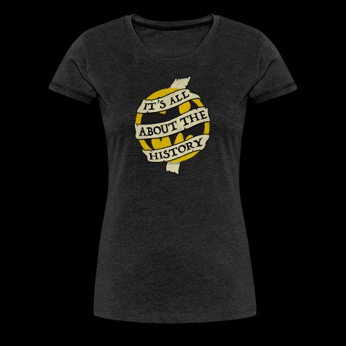 It's all about the History - Women's Premium T-Shirt