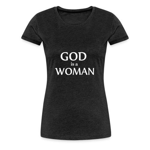 GOD IS A WOMAN - Women's Premium T-Shirt