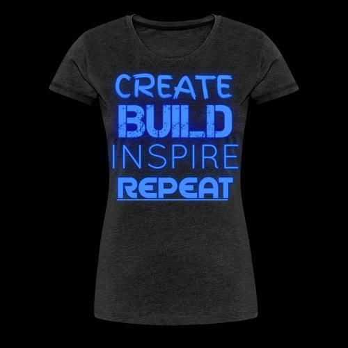 Create, Build, Inspire, Repeat - Women's Premium T-Shirt
