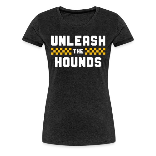 Unleash The Hounds - Women's Premium T-Shirt