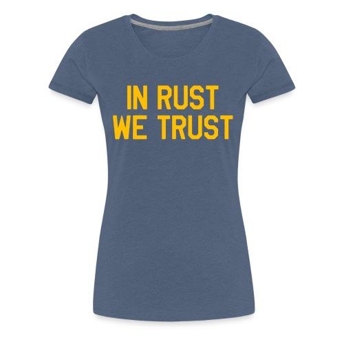 In Rust We Trust II - Women's Premium T-Shirt