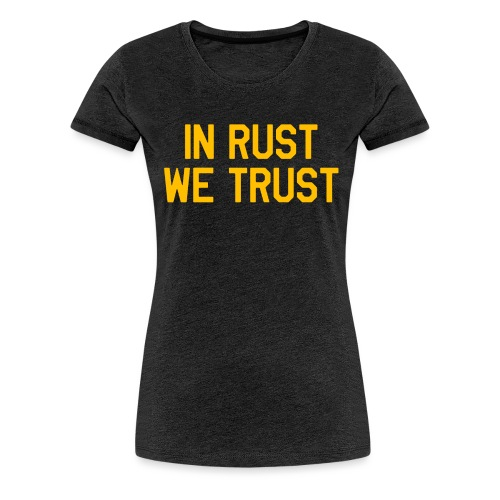 In Rust We Trust II - Women's Premium T-Shirt