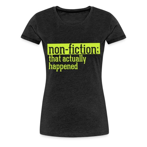 non fiction.png - Women's Premium T-Shirt