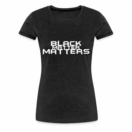 BLACK Matters - Women's Premium T-Shirt
