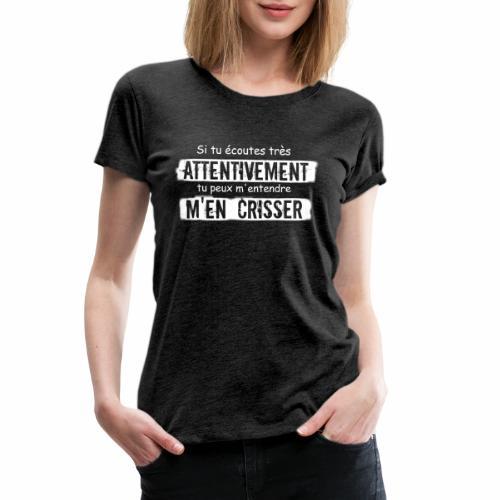 Si tu e coutes attentivement tu peux m entendre m - Women's Premium T-Shirt