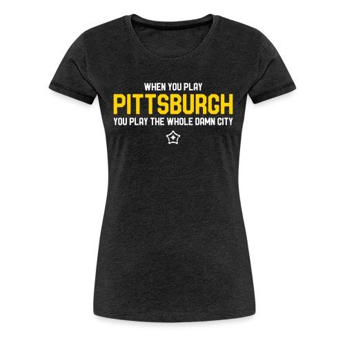 Pittsburgh Whole Damn City - Women's Premium T-Shirt