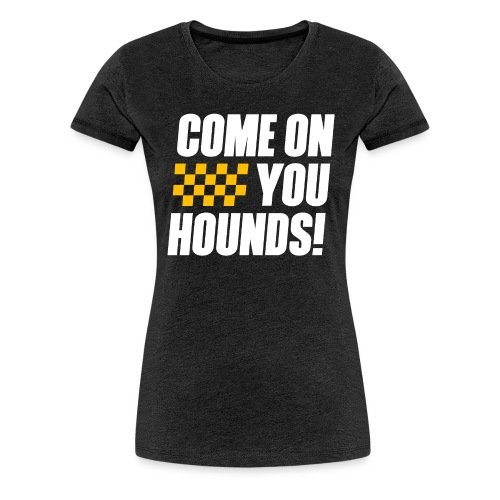 Come On You Hounds! - Women's Premium T-Shirt