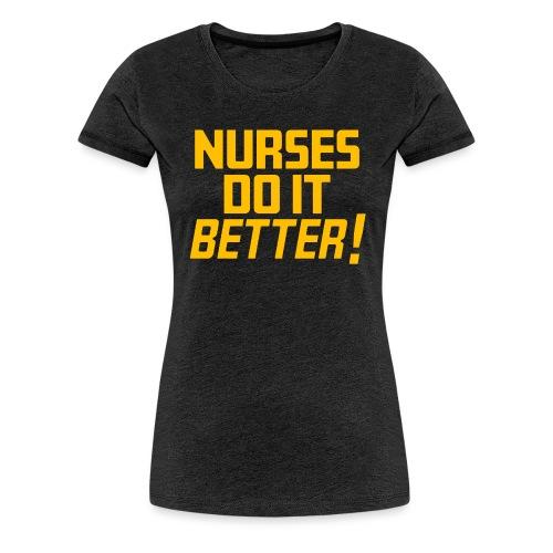 Nurses do it Better - Women's Premium T-Shirt