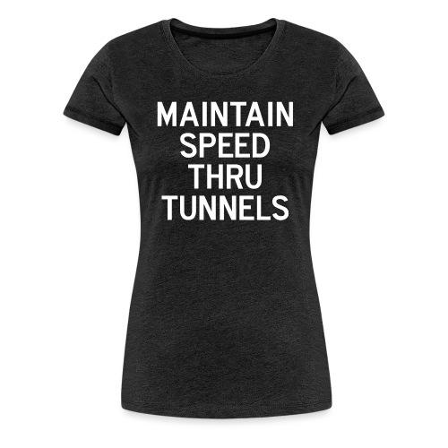 Maintain Speed Thru Tunnels (White) - Women's Premium T-Shirt