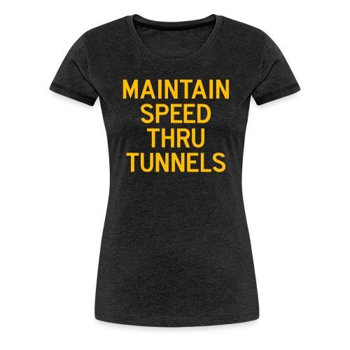 Maintain Speed Thru Tunnels (Gold) - Women's Premium T-Shirt