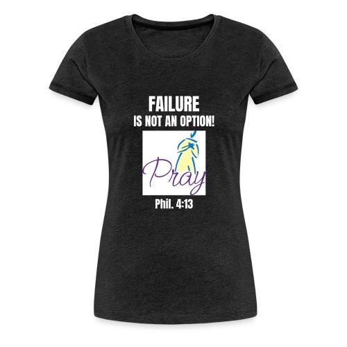 Failure Is NOT an Option! - Women's Premium T-Shirt