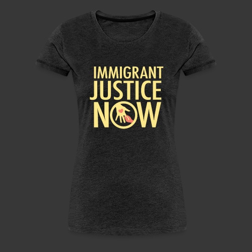 Immigrant Justice Now - Women's Premium T-Shirt