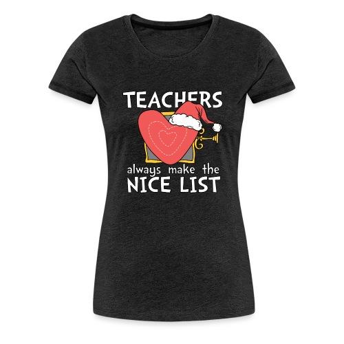 Teachers Always Make the Nice List Christmas Tee - Women's Premium T-Shirt