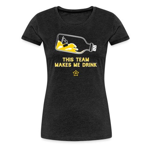 This Team Makes Me Drink - Women's Premium T-Shirt