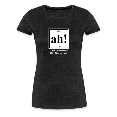 123 ah 321 The Element Of Surprise - Women's Premium T-Shirt