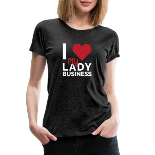 I LOVE My Lady Business - Women's Premium T-Shirt