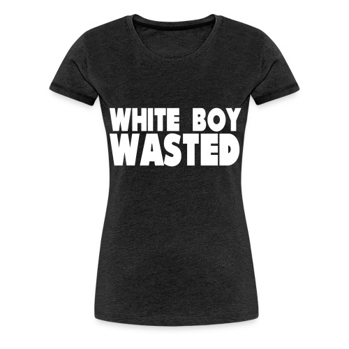 White Boy Wasted - Women's Premium T-Shirt