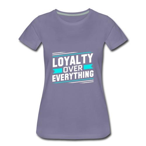 Loyalty Over Everything - Women's Premium T-Shirt
