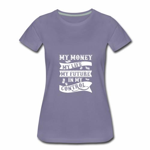 My Money my life my future - Women's Premium T-Shirt