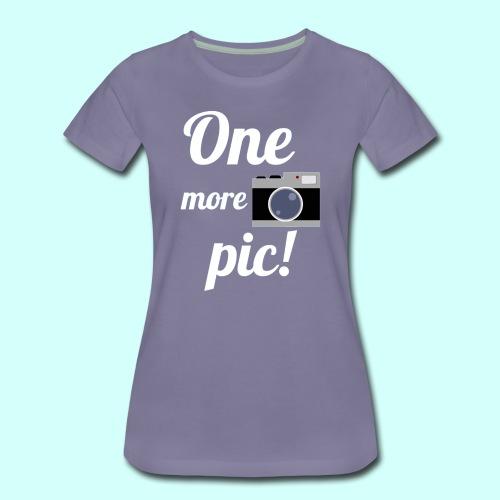 One More Pic! Women's Shirt - Women's Premium T-Shirt