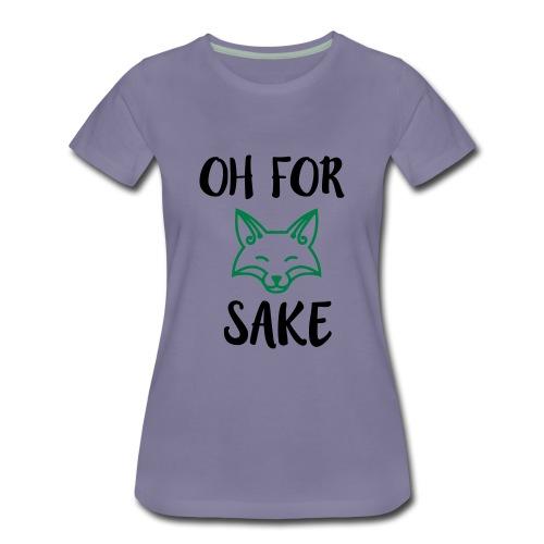 Oh For Fox Sake Design - Women's Premium T-Shirt