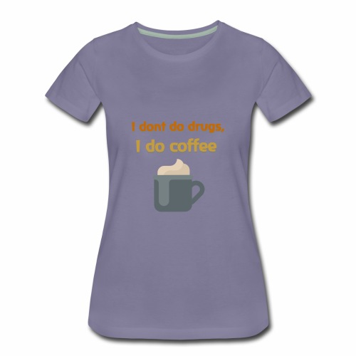 I don't do drugs, I do coffee. - Women's Premium T-Shirt
