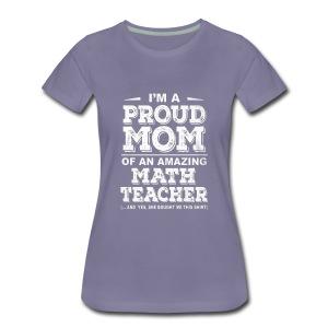 Cool Mom of a Math Teacher - Women's Premium T-Shirt