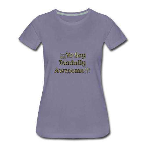 Yo Soy Toadally Awesome - Women's Premium T-Shirt