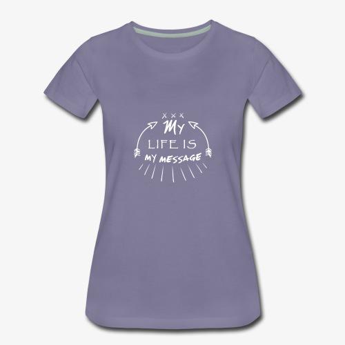 My life is my message  Typography - Women's Premium T-Shirt