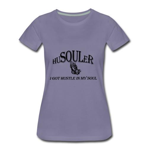 HUSOULER   I GOT HUSTLE IN MY SOUL - Women's Premium T-Shirt