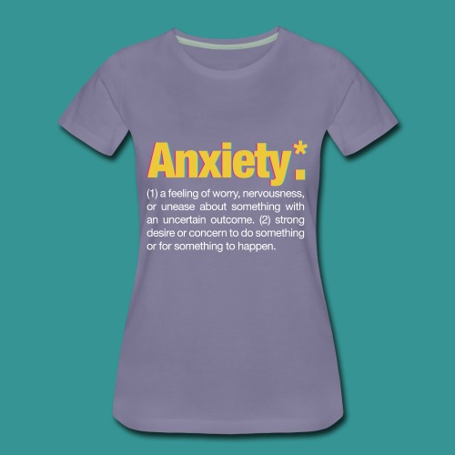 Anxiety* - Women's Premium T-Shirt