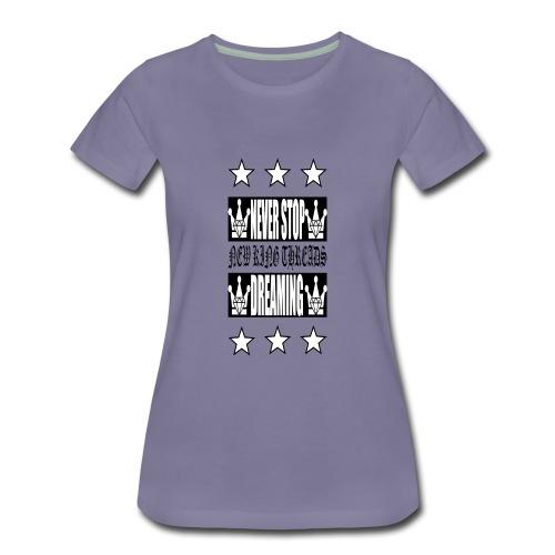 Never Stop Dreaming - Women's Premium T-Shirt