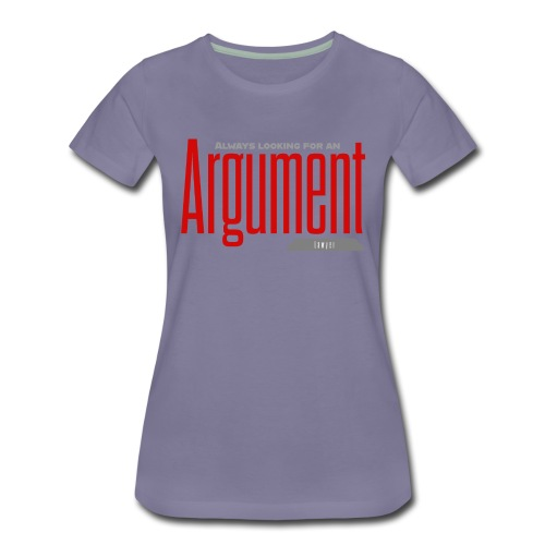 always looking for an argument - Women's Premium T-Shirt
