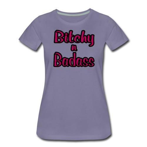 Bitchy N Badass - Women's Premium T-Shirt