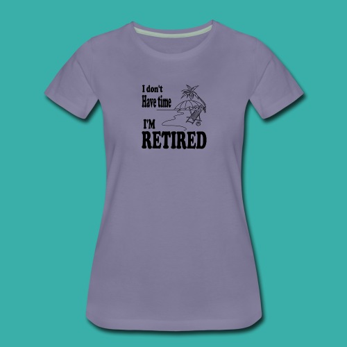 I have no time I m retired - palm trees - Women's Premium T-Shirt