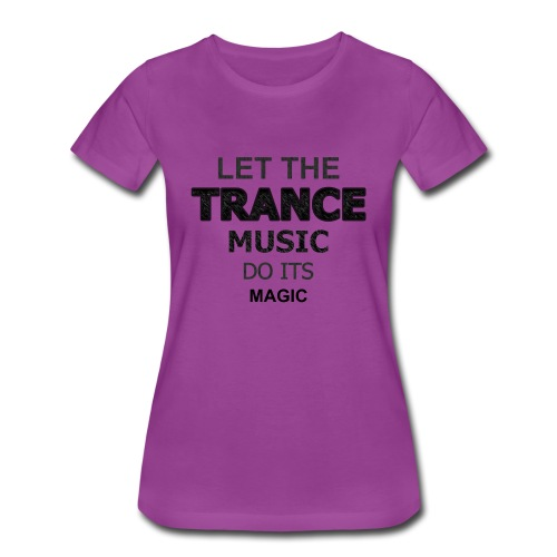 Let the Trance Music Do Its Magic - Women's Premium T-Shirt