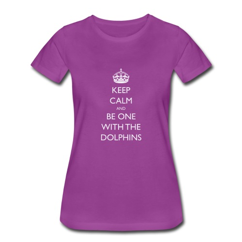 Keep Calm and Be One With The Dolphins Tshirts - Women's Premium T-Shirt