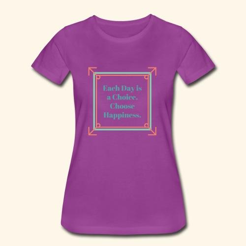 Each Day Is A Choice - Women's Premium T-Shirt