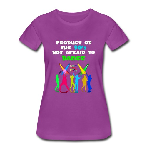 PRODUCT OF THE 90s NOT AFRAID TO DANCE - Women's Premium T-Shirt