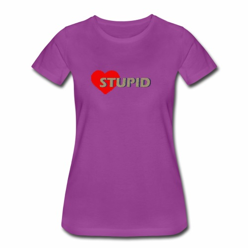 STUPID - Women's Premium T-Shirt