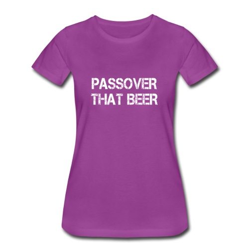 Passover That Beer Pesach Seder Jewish Holiday - Women's Premium T-Shirt