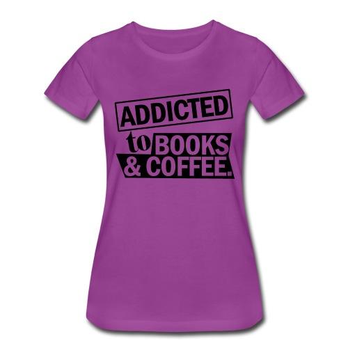 Addicted to Books & Coffee - Women's Premium T-Shirt