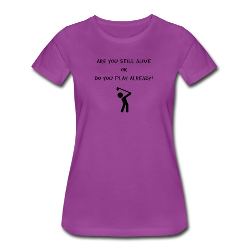 are you still alive or are you already feeling? - Women's Premium T-Shirt