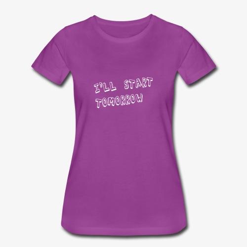 I'll Start Tomorrow - Women's Premium T-Shirt