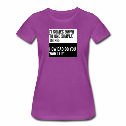 How bad you want it? Tee - Women's Premium T-Shirt