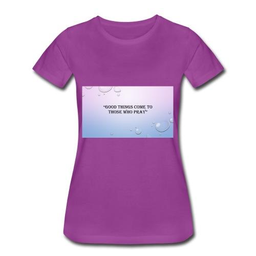 GOOD_THINGS_COME_TO_THOSE_WHO_PRAY - Women's Premium T-Shirt